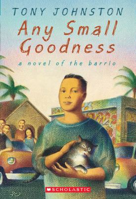 Any Small Goodness A Novel of the Barrio