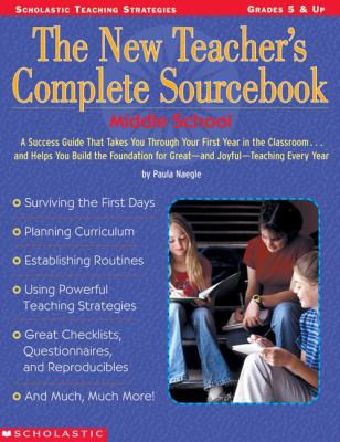 New Teacher's Complete Sourcebook/Middle School A Success Guide That Makes You Through Your First Year in the Classroom