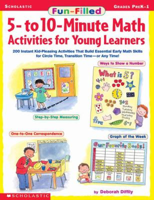 Fun-Filled 5-To 10-Minute Math Activities for Young Learners 200 Instant Kid-Pleasing Activities That Build Essential Early Math Skills for Circle Time, Transition Time, or Any Time