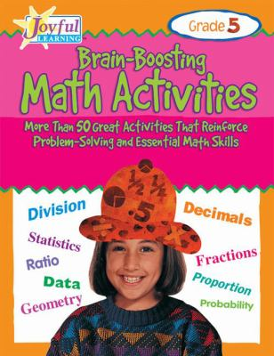 Brain-Boosting Math Activities Grade 5 More Than 50 Great Activities That Reinforce Problem Solving and Essential Math Skills