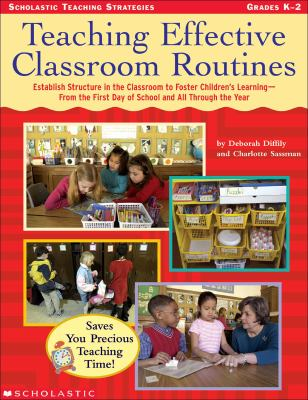 Teaching Effective Classroom Routines: Establish Structure in the Classroom to Foster Children's Learning-From the First Day of School and All Through the Year