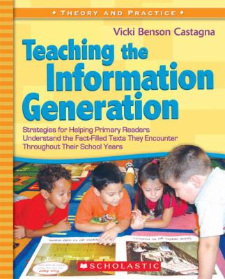 Teaching the Information Generation Strategies for Helping Primary Readers Understand the Fact-filled Texts They Encounter Throughout Their School Years