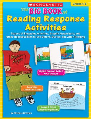 Big Book of Reading Response Activities, Grades 4-6 Dozens of Engaging Activities, Graphic Organizers, and Other Reproducibles to Use Before, During, and After Reading
