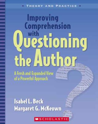 Improving Comprehension With Questioning the Author A Fresh And Expanded View of a Powerful Approach