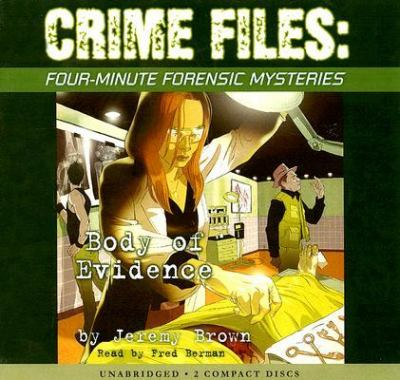 Crime Files, Four minute Forensic Mysteries Body of Evidence Library Edition