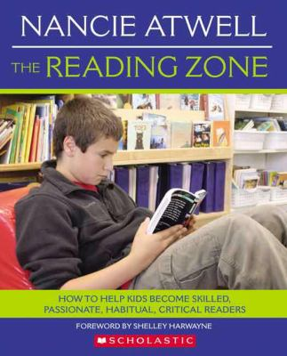 Reading Zone How to Help Kids Become Skilled, Passionate, abitual, Critical Readers