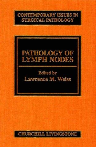 Pathology of Lymph Nodes: Volume 21 in the Contemporary Issues in Surgical Pathology Series, 1e