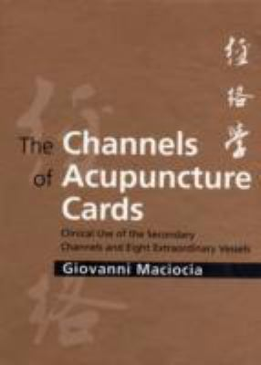 Channels of Acupuncture Cards Clinical Use of the Secondary Channels And Eight Extraordinary Vessels