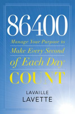 86400 : Manage Your Purpose to Make Every Second of Each Day Count