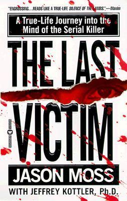 Last Victim A True-Life Journey into the Mind of a Serial Killer