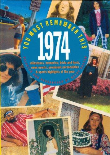 You Must Remember This 1974: Milestones, Memories, Trivia and Facts, News Events, Prominent Personalities & Sports Highlights of the Year