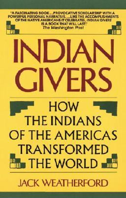 Indian Givers How the Indians of the Americas Transformed the World
