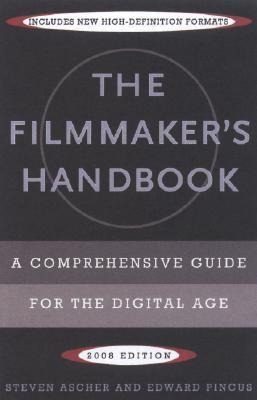 Filmmaker's Handbook, 2008 A Comprehensive Guide for the Digital Age, 2008