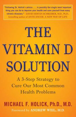 Vitamin D Solution : A 3-Step Strategy to Cure Our Most Common Health Problems