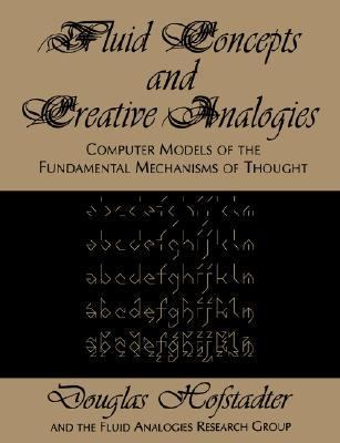 Fluid Concepts & Creative Analogies Computer Models of the Fundamental Mechanisms of Thought