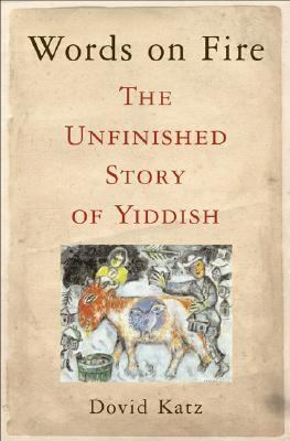 Words on Fire The Unfinished Story of Yiddish