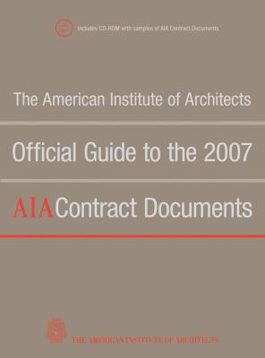 The American Institute of Architects' Official Guide to the 2007 AIA Contract Documents