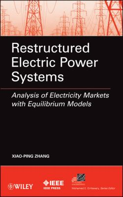 Restructured Electric Power Systems: Analysis of Electricity Markets with Equilibrium Models (IEEE Press Series on Power Engineering)