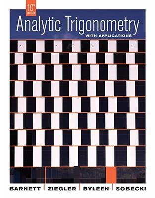 Analytic Trigonometry With Applications 11th Edition: Barnett, Ziegler, Byleen