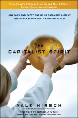 The Capitalist Spirit: How Each and Every One of Us Can Make A Giant Difference in Our Fast-Changing World