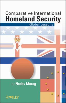 Comparative International Homeland Security : Global Lessons