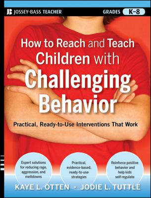 How to Reach and Teach Children with Challenging Behavior : Practical, Ready-to-Use Interventions That Work