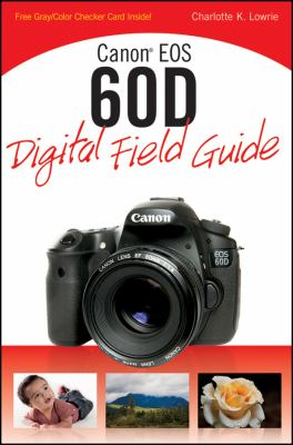 Canon EOS 60D : Digital Field Guide