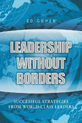 Leadership Without Borders Successful Strategies from World-class Leaders