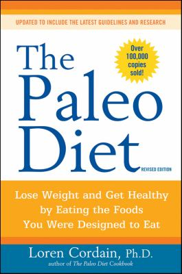 Paleo Diet : Lose Weight and Get Healthy by Eating the Foods You Were Designed to Eat