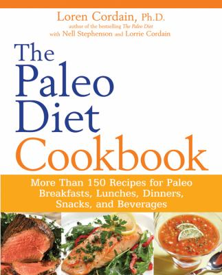 Paleo Diet Cookbook : More Than 150 Recipes for Paleo Breakfasts, Lunches, Dinners, Snacks, and Beverages