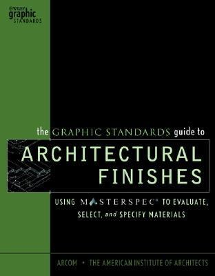 Graphic Standards Guide to Architectural Finishes Using Masterspec to Evaluate, Select, and Specify Materials