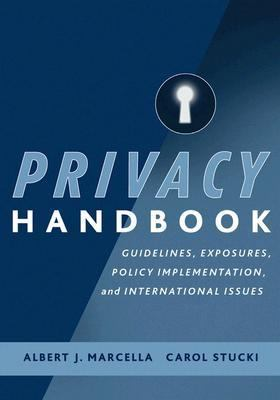 Privacy Handbook Guidelines, Exposures, Policy Implementation, and International Issues