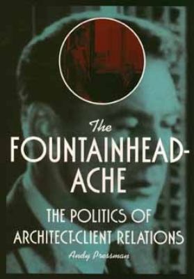 Fountainheadache: The Politics of Architect-Client Relations - Andy Pressman - Paperback