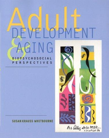 Adult Development and Aging : Biopsychosocial Perspectives