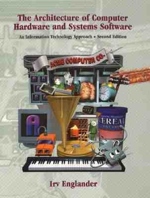 The Architecture of Computer Hardware and System Software: An Information Technology Approach, 2nd Edition