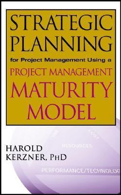 strategic planning for project management using a project management maturity model rent project management case studies harold kerzner instructor manual R. Harold Kerzner