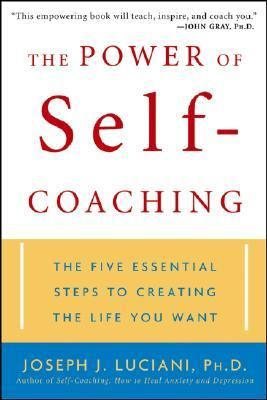 Power Of Self-coaching The Five Essential Steps To Creating The Life You Want