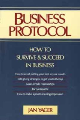 Business Protocol: How to Survive and Succeed in Business
