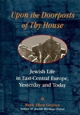 Upon the Doorposts of Thy House Jewish Life in East-Central Europe, Yesterday and Today