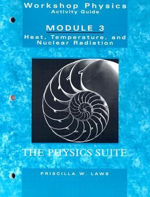 Workshop Physics Activity Guide Module 3 Heat, Temperature, and Nuclear Radiation  Thermodynamics, Kinetic Theory, Heat Engines, Nuclear Decay, and Radon Monitoring (Units 16-18 &