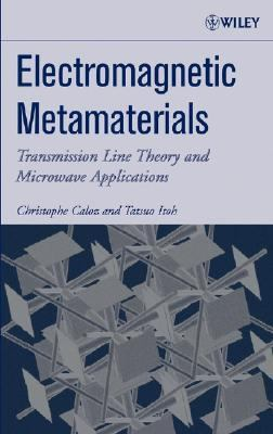 Electromagnetic Metamaterials Transmission Line Theory And Microwave Applications; The Engineering Approach