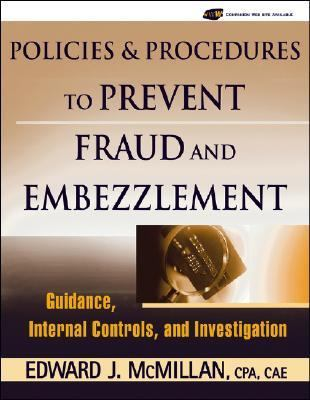 Policies and Procedures to Prevent Fraud And Embezzlement Guidance, Internal Controls, and Investigation