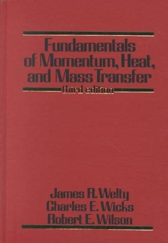 Fundamentals of Momentum, Heat, and Mass Transfer, 3rd Edition