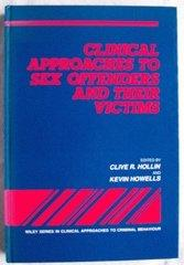Clinical Approaches to Sex Offenders and Their Victims (Wiley Series in Clinical Approaches to Criminal Behavior)