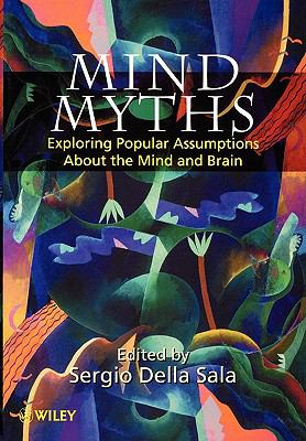 Mind Myths Exploring Popular Assumptions About the Mind and Brain