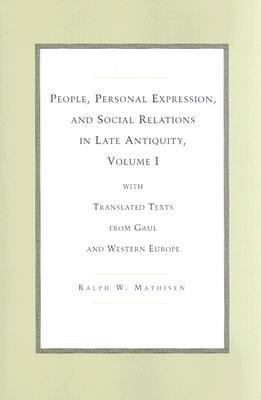 People, Personal Expression, and Social Relations in Late Antiquity With Translated Texts from Gaul and Western Europe