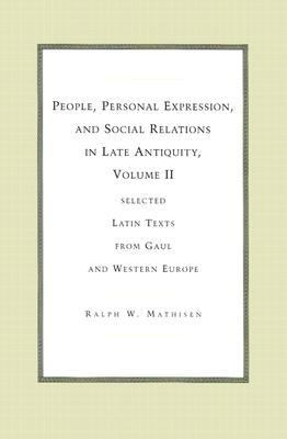 People, Personal Expression, and Social Relations in Late Antiquity Selected Latin Texts from Gaul and Western Europe