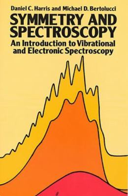 Symmetry and Spectroscopy An Introduction to Vibrational and Electronic Spectroscopy