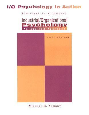 Industrial/Organizational Applications Workbook for Aamodt's Industrial/Organizational Psychology An Applied Approach