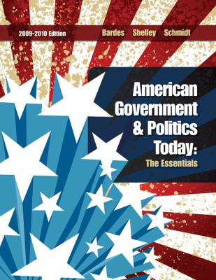 American Government and Politics Today: The Essentials 2009 - 2010 Edition (American Government & Politics Today: The Essentials)